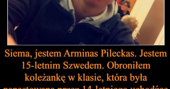 Siema, jestem Arminas Pileckas i mam 15 lat. Jestem Szwedem. Obroniłem koleżankę w klasie która, była..