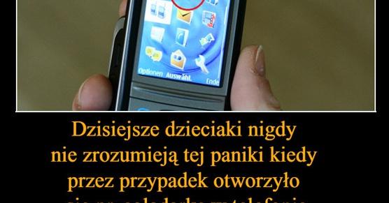 Dzisiejsze dzieciaki nigdy nie zrozumieją tej paniki kiedy przez przypadek otworzyło się przeglądarkę w telefonie...