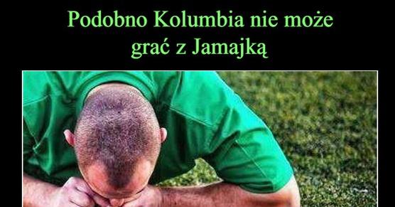 Podobno Kolumbia nie może grać z Jamajką...