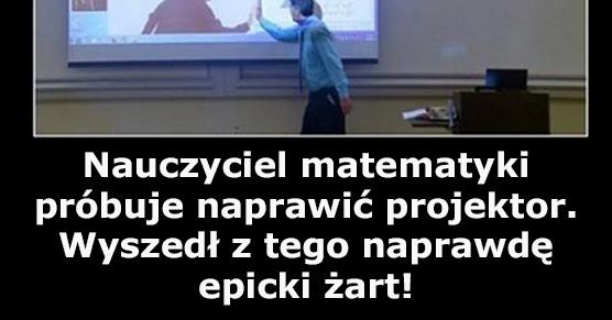 Nauczyciel matematyki próbuje naprawić projektor. Wyszedł z tego naprawdę genialny żart!