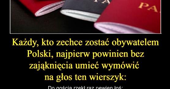 Każdy, kto zechce zostać obywatelem Polski, najpierw powinien bez zająknięcia umieć wymówić na głos ten wierszyk...