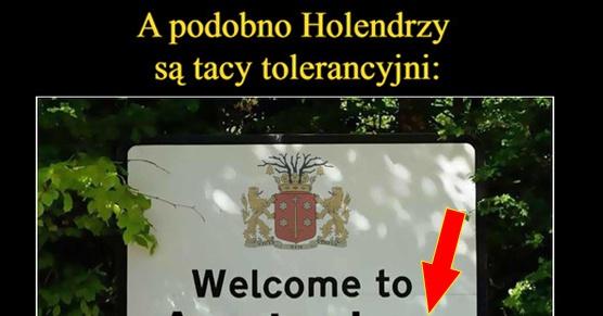 A podobno Holendrzy są tak bardzo tolerancyjni...
