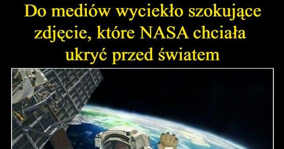 Do mediów właśnie wyciekło szokujące zdjęcie, które NASA chciała ukryć przed światem