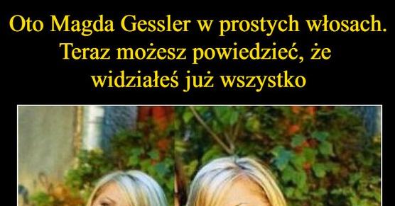 Oto Magda Gessler w prostych włosach. Teraz możesz śmiało powiedzieć, że widziałeś już wszystko