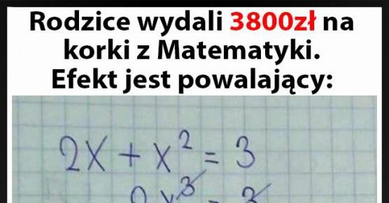 Rodzice Kasi wydali 3800 złotych na korki z matematyki. Efekt jest powalający...