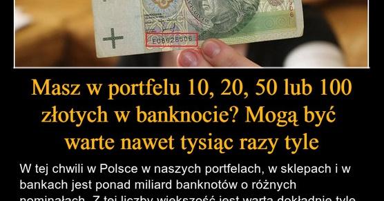 Masz w portfelu 10, 20, 50 lub 100 złotych w banknocie? Mogą być warte nawet tysiąc razy tyle