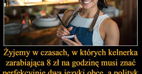 Żyjemy w czasach, w których kelnerka zarabiająca 8 zł na godzinę musi znać...