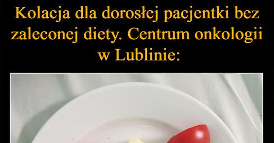 Kolacja dla dorosłej pacjentki bez zaleconej diety. Centrum onkologii w Lublinie