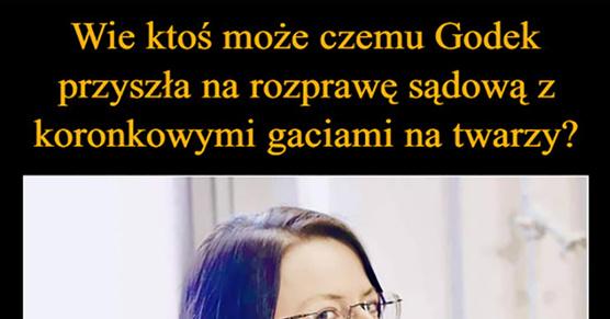 Wie ktoś może czemu Godek przyszła na rozprawę sądową z koronkowymi gaciami na twarzy?