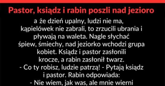 Pastor, ksiądz i rabin poszli nad jezioro...